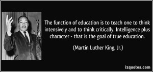 quote-the-function-of-education-is-to-teach-one-to-think-intensively-and-to-think-critically-martin-luther-king-jr-102515